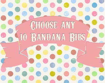 Choose Any 10  Bandana Bibs in My Shop  GET ONE FREE  Ready to Ship