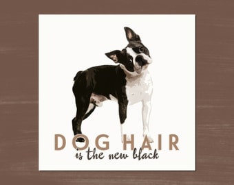 DOG HAIR is the new black -- Art Prints - 8.5 x 11 -- Boston Terrier