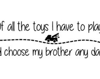 Of all the toys I have to play I'd choose my brother any day Vinyl Wall Decal