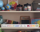 have courage & be kind  hand painted distressed wooden sign - designed to rest over a door