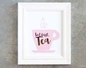 Art Print, But First Tea, Tea Art Print, Tea Poster, Tea Lovers Poster, Tea Sign, Quote Poster, Gifts Under 30