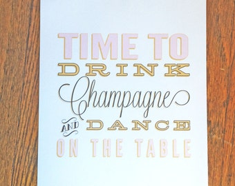 SALE! Drink Champagne and Dance on the Table Print