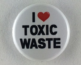"1"" Button - I Love Toxic Waste"