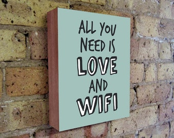 All You Need is Love and Wifi - Quote Art - Love Print - Wood Block Art Print