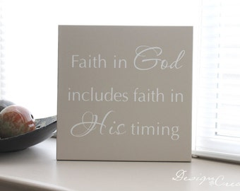 Sign - Faith in God includes faith in His timing - Square Custom Sign - Bible verse, scripture wood sign