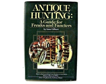 Antique Hunting by Anne Gilbert - First Edition Vintage Book on Antiques - Free Shipping