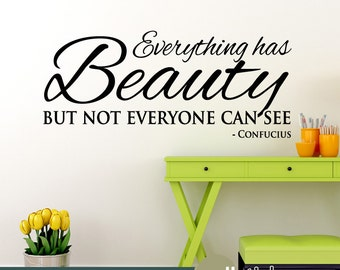 Wall Decal: Everything has Beauty But Not Everyone Can See - Confucius- Wall Quote - Wall Decor Sticker- WD0345