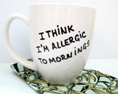 I Think I'm Allergic To Mornings Coffee Mug Funny Mug Typography Funny Quote Mug Porcelain Mug
