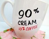 90% Cream 10 Percent Coffee Mug Typography Funny Quote Mug Hand Lettered Cup White Porcelain Mug