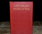 Life Death Hereafter - Antique 1923 Book Limited to 8,000 Copies! - RARE - Esoteric / Death / Religion / Spiritism / Hell / Immortality