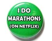 Netflix Marathons - 1 inch Button, Pin or Magnet