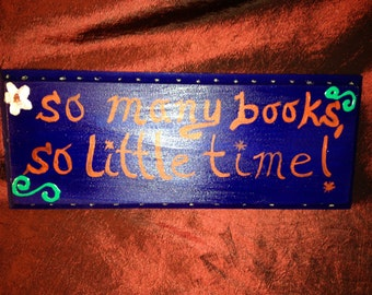 So Many Books, So Little Time-- Hand Painted Wooden Sign