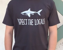 Shark T-shirt, Respect the Locals Shark Men's Tee Shirt, for the shark lover/Tar color/ Cotton, preshrunk, FREE SHIPPING