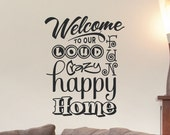 vinyl wall decal Welcome to our loud fun crazy happy home - living room family room kitchen vinyl lettering wall decor 3 sizes available