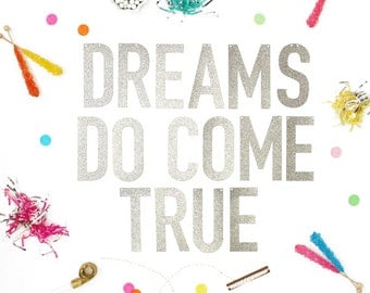 Dreams Do Come True Gold or Silver Glitter Banner with Metallic Bakers Twine (letters 5.5 inches high)