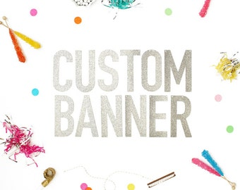 Custom Banner available in Either Gold Glitter or Silver Glitter - letters measure 5.5 inches high