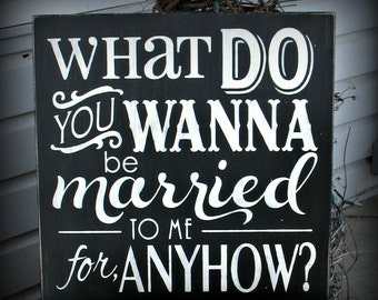 What Do You Wanna Be Married To Me For Anyhow? - Wedding decor - Anniversary Decor  Sweet Home Alabama Hand Painted Wooden 18 x 18 sign