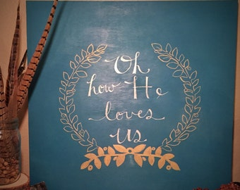 Oh How He Loves Us -Wood Sign
