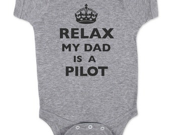 Relax My Dad - Mom - Aunt - Uncle - Grandpa - Is A Pilot Baby One Piece Bodysuit, infant, Toddler, Youth Shirt