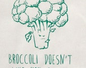 Reusable Grocery Tote Bag- Broccoli Doesn't Like You Either