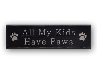 All My Kids Have Paws -  Distressed Home Decor, Wall Art, Painted Wood Sign, Dogs, Pets, Animal Signs, Animal Lover