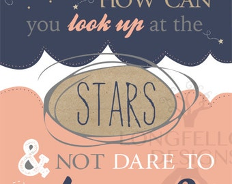 How Can You Look Up At The Stars And Not Dare To Dream - Vertical Print