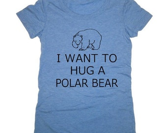 I Want to Hug a POLAR Bear Womens silkscreen t shirt tee screenprint