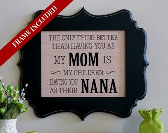 Nana gift, Mimi, Grandma, Mothers Day gift, Mom quote, the only thing better than having you as a Mom