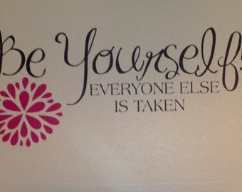 Be Yourself! Everyone Else Is Taken! Vinyl Lettering Wall Decal