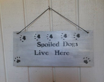 Spoiled Dogs Live Here Rustic Sign