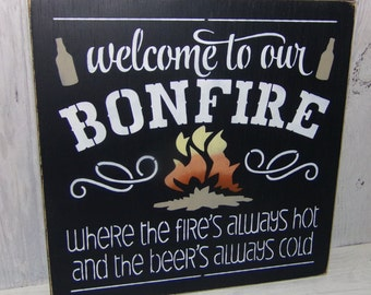 Bonfire Sign, Welcome To Our Bonfire Where The Fires Always Hot And The Beer's Always Cold, Backyard Sign, Outdoor Sign, Campfire Sign