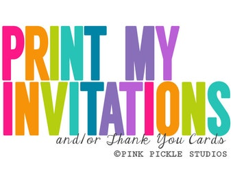 Print My Invitations and / or Thank You Cards