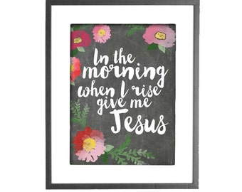 In the Morning When I Rise Give Me Jesus - Floral Watercolor Effect on Chalkboard - INSTANT DOWNLOAD - Printable Wall Art