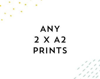 Any 2 x A2 prints of YOUR choice