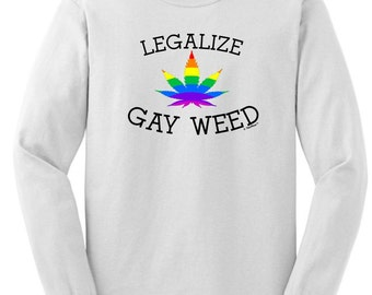 Legalize Gay Weed Long Sleeve T-Shirt 2400 - DA-202