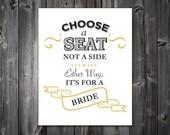 DIY Printable  8x10 - 2 Brides  / Same Sex Wedding Pick a Seat, Not a Side Sign, Chalkboard