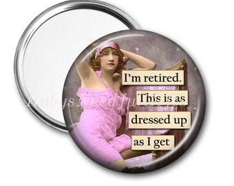 RETIREMENT Mirror, Pocket Mirror,  Retirement Gift for Women, Purse Mirror, Retirement gift, birthday gift, Dressed Up, CHOOSE 2.25 or 3.5.