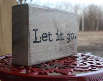 Let it go, Wooden Quote Block, custom decor block, distressed white, rustic, quote, meditation, yoga