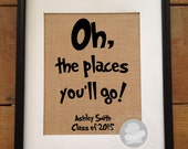 SALE Oh the Places You'll Go Dr Seuss quote  Burlap Print | Personalized Graduation Gift | Customizable | Frame not included