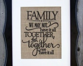 We may not have it all together but together we have it all -  sign printed on real burlap