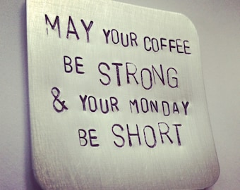 May your coffee be strong & your monday be short magnet, inspirational quote magnet