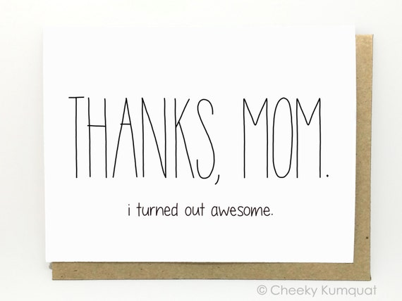 Funny Mother's Day Card - I Turned Out Awesome. Mothers Day. Mum, Mom Birthday.