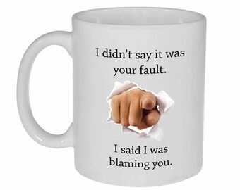 I didn't say it was your fault Statement Mug-  coffee or tea