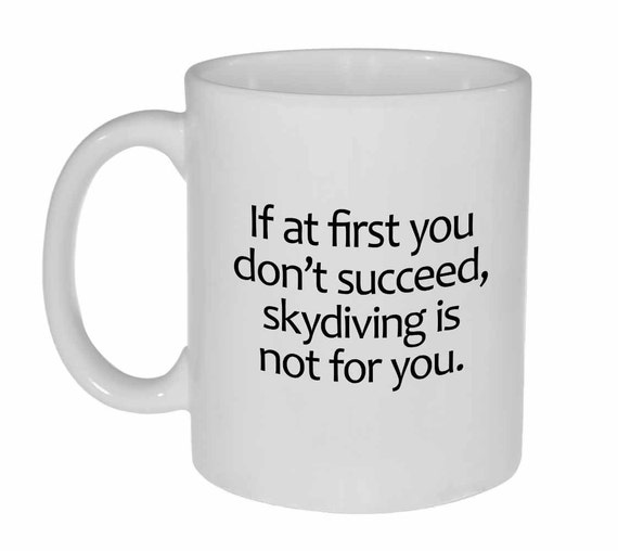 Funny Coffee or Tea mug If at first you don't succeed