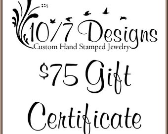 Ten Seven Designs Gift Certificate - 75 Dollars - Personalized Gifts - Hand Stamped Jewelry