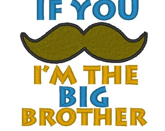 Instant Download: If You Mustache I'm the Big Brother Embroidery Design, Applique and Fill