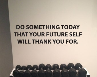 Inspirational Wall Decal Quote, Do Something Today That Your Future Self Will Thank You For.