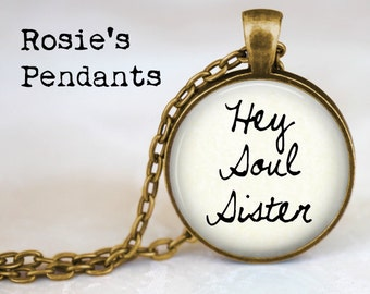 "Pendant Necklace ""Hey Soul Sister""  - sisterly love - gift for sister - Soul Sister pendant - Hey Soul Sister Necklace"
