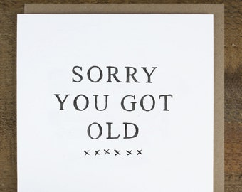"""Funny birthday card - Birthday Card for Him - Birthday Card for Her - Special Number Card - 30 40 50 60 Birthday Card - """"Sorry You Got Old"""""""