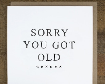 "Funny birthday card ""Sorry You Got Old"" 30, 40, 50, 60,70"